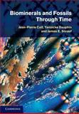 Biominerals and Fossils Through Time, Cuif, Jean-Pierre and Dauphin, Yannicke, 0521874734
