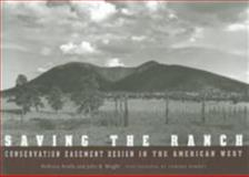 Saving the Ranch : Conservation Easement Design in the American West, Anella, Anthony and Wright, John B., 1559634731