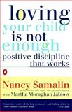 Loving Your Child Is Not Enough, Nancy Samalin and Martha Moraghan Jablow, 0140094733