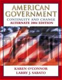 American Government 2004 : Continuity and Change, O'Connor, Karen and Sabato, Larry J., 032119473X