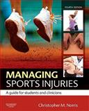 Managing Sports Injuries : A Guide for Students and Clinicians, Norris, Christopher M., 0702034738