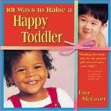 101 Ways to Raise a Happy Toddler, McCourt, Lisa, 0737304731