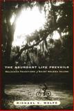 Abundant Life Prevails : The Religious Traditions on Saint Helena Island, Wolfe, Michael C., 0918954738