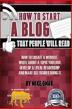 How to Start a Blog That People Will Read, Mike Omar, 1484144732