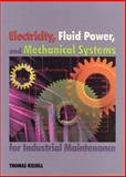 Electricity, Fluid Power, and Mechanical Systems for Industrial Maintenance, Kissell, Thomas E., 0138964734