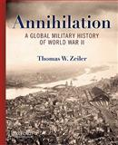 Annihilation : A Global Military History of World War II, Zeiler, Thomas, 0199734739