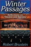 Winter Passages : Reflections on Theatre and Society, Brustein, Robert, 1412854733