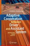 Adaptive Cooperation Between Driver and Assistant System : Improving Road Safety, Holzmann, Frederic, 3540744738