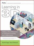 Learning in 3D : Adding a New Dimension to Enterprise Learning and Collaboration, Kapp, Karl M. and O'Driscoll, Tony, 0470504730