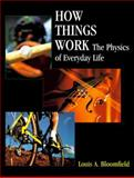 How Things Work : The Physics of Everyday Life, Bloomfield, Louis A., 0471594733