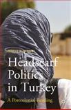 Headscarf Politics in Turkey : A Postcolonial Reading, Kavakci Islam, Merve, 113748473X