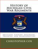 History of Michigan Civil War Regiments, Christopher Cox, 1492804738