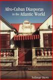 Afro-Cuban Diasporas in the Atlantic World, Otero, Solimar, 1580464734