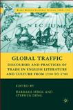 Global Traffic : Discourses and Practices of Trade in English Literature and Culture From, 1550 to 1700, Deng, Stephen, 0230604730