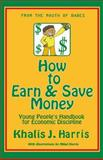 How to Earn and Save Money, Khalis Harris, 0615744737