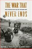 The War That Never Ends : New Perspectives on the Vietnam War, , 0813124735