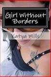 Girl Without Borders, Katya Mills, 1492724734