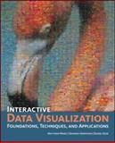 Interactive Data Visualization : Foundations, Techniques, and Applications, Ward, Matthew O. and Grinstein, Georges G., 1568814739