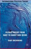 Global Theory from Kant to Hardt and Negri, Browning, Gary, 0230524737