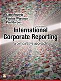 International Corporate Reporting : A Comparative Approach, Roberts, Clare and Weetman, Pauline, 0273714732