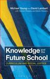 Knowledge and the Future School : Curriculum and Social Justice, Young, Michael and Lambert, David, 1472534735