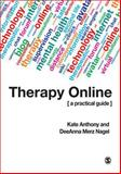 Therapy Online : A Practical Guide, Nagel, DeeAnna Merz and Anthony, Kate, 184920473X