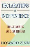 Declarations of Independence : Cross-Examining American Ideology, Zinn, Howard, 0060164735