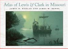 Atlas of Lewis and Clark in Missouri, James D. Harlan and James M. Denny, 0826214738