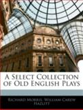 A Select Collection of Old English Plays, Richard Morris and William Carew Hazlitt, 1144834732