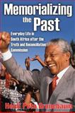 Memorializing the Past : Everyday Life in South Africa after the Truth and Reconciliation Commission, Grunebaum, Heidi Peta, 1412814731
