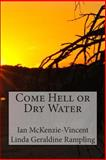 Come Hell or Dry Water, Ian Mckenzie-Vincent and Linda Rampling, 149928473X