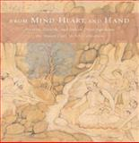 From Mind, Heart, and Hand, Stuart Cary Welch and Kimberly Masteller, 0300104731