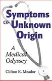 Symptoms of Unknown Origin : A Medical Odyssey, Meador, Clifton K., 0826514731