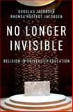 No Longer Invisible : Religion in University Education, Jacobsen, Douglas G. and Jacobsen, Rhonda Hustedt, 0199844739