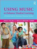 Using Music to Enhance Student Learning, Tower, Mollie Gregory and Fallin, Jana, 0415894735