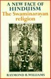 A New Face of Hinduism : The Swaminarayan Religion, Williams, Raymond B., 0521274737