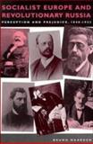 Socialist Europe and Revolutionary Russia : Perception and Prejudice, 1848-1923, Naarden, Bruno, 0521414733