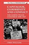 Capitalism, Community and Conflict : The South Wales Coalfield, 1898-1947, Williams, Christopher, 0708314732
