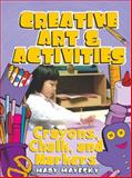 Creative Art and Activities : Crayons, Chalk, and Markers, Mayesky, Mary, 1401834736