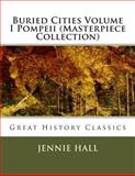 Buried Cities Volume I Pompeii (Masterpiece Collection), Jennie Hall, 1492924733