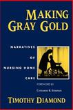 Making Gray Gold : Narratives of Nursing Home Care, Diamond, Timothy, 0226144747