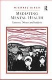 Mis-Mediating Mental Health : Contexts Analysis and Debate, Birch, Michael, 0754674746