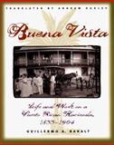 Buena Vista : Life and Work on a Puerto Rican Hacienda, 1833-1904, Baralt, Guillermo A., 0807824747