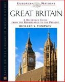 Great Britain : A Reference Guide from the Renaissance to the Present, Tompson, Richard S., 0816044740