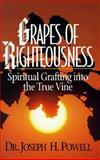 Grapes of Righteousness, Joseph H. Powell, 0914984748