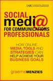 Social Media for Communications Professionals, Graeme Menzies, 1118134745