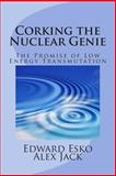 Corking the Nuclear Genie, Edward Esko and Alex Jack, 1493664743