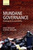 Mundane Governance : Ontology and Accountability, Woolgar, Steve and Neyland, Daniel, 0199584745