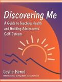 Discovering Me : A Guide to Teaching Health and Building Adolescents' Self-Esteem, Herod, Leslie, 0205274749