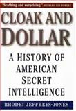 Cloak and Dollar : A History of American Secret Intelligence, Jeffreys-Jones, Rhodri, 0300074743